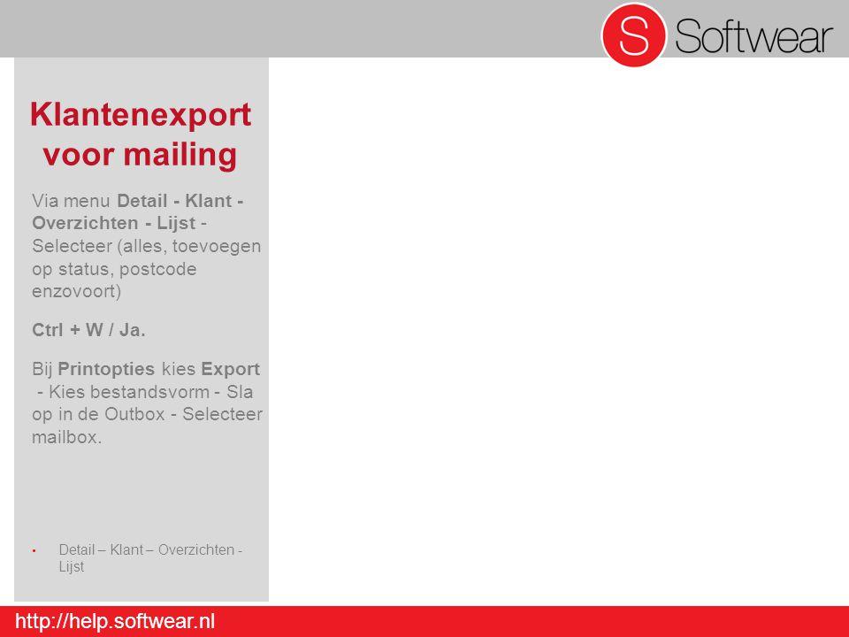 http://help.softwear.nl Klantenexport voor mailing Via menu Detail - Klant - Overzichten - Lijst - Selecteer (alles, toevoegen op status, postcode enz