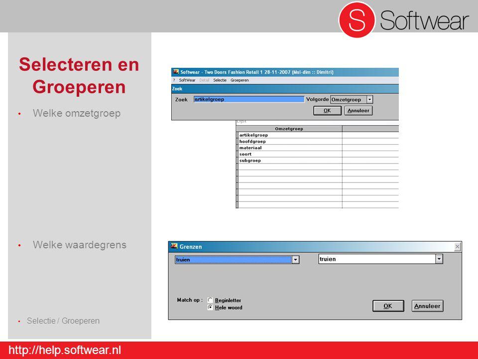 http://help.softwear.nl Selecteren en Groeperen Welke omzetgroep Welke waardegrens Selectie / Groeperen Detail – Artikel - Invoer