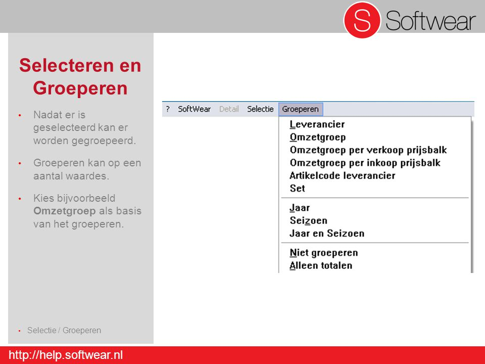 http://help.softwear.nl Selecteren en Groeperen Nadat er is geselecteerd kan er worden gegroepeerd. Groeperen kan op een aantal waardes. Kies bijvoorb