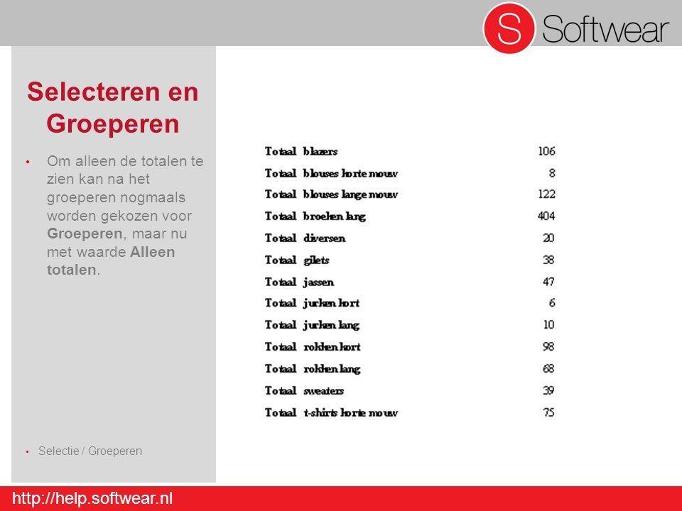 http://help.softwear.nl Selecteren en Groeperen Om alleen de totalen te zien kan na het groeperen nogmaals worden gekozen voor Groeperen, maar nu met