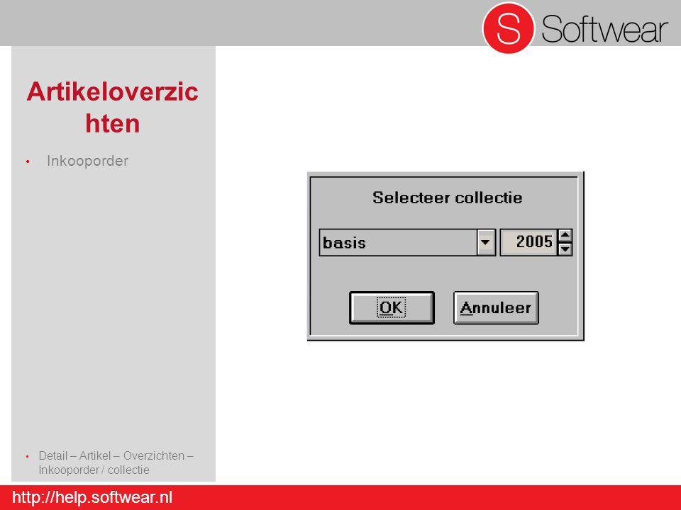 http://help.softwear.nl Artikeloverzic hten Inkooporder Detail – Artikel – Overzichten – Inkooporder / collectie Detail – Artikel - Invoer