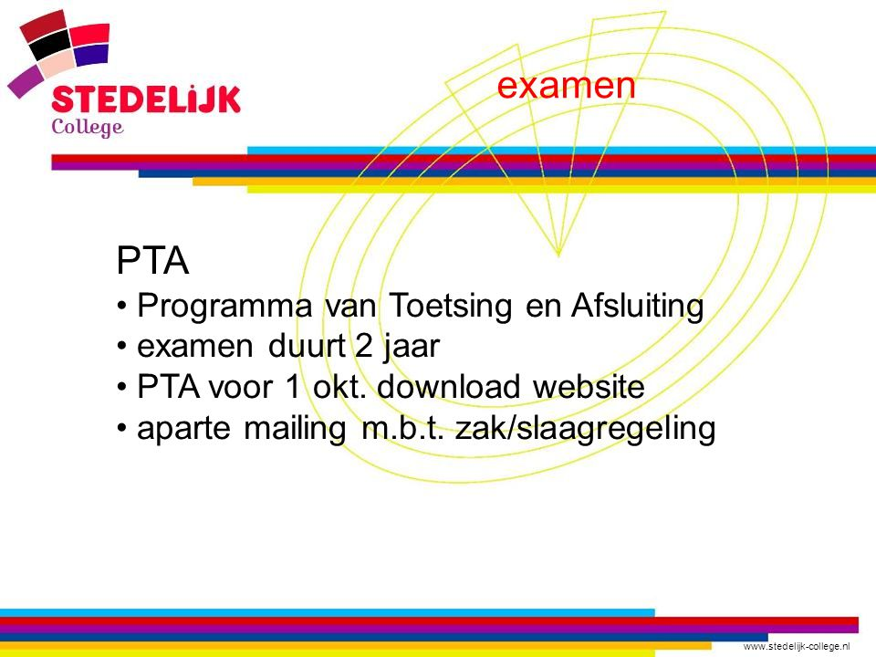 www.stedelijk-college.nl examen PTA Programma van Toetsing en Afsluiting examen duurt 2 jaar PTA voor 1 okt.