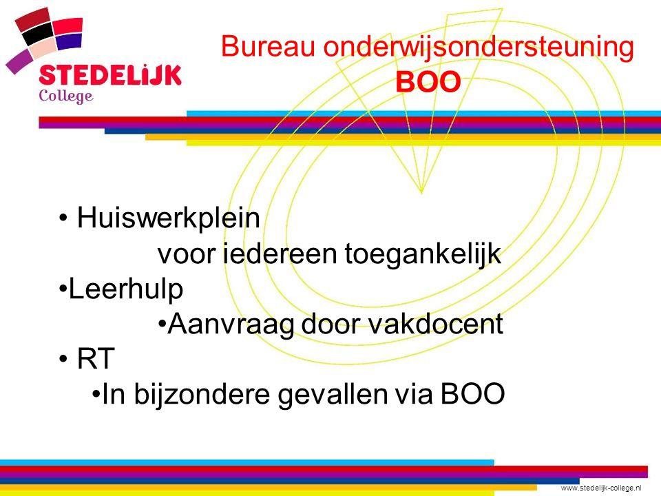 www.stedelijk-college.nl Bureau onderwijsondersteuning BOO Huiswerkplein voor iedereen toegankelijk Leerhulp Aanvraag door vakdocent RT In bijzondere gevallen via BOO