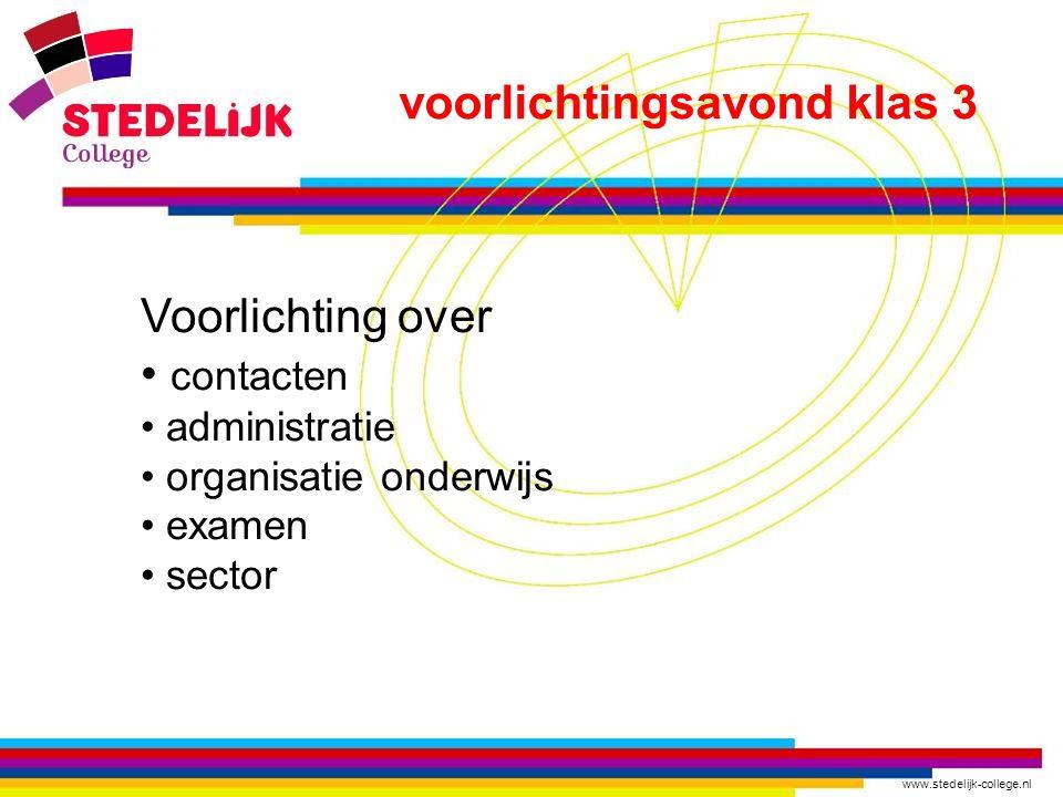 www.stedelijk-college.nl voorlichtingsavond klas 3 Voorlichting over contacten administratie organisatie onderwijs examen sector
