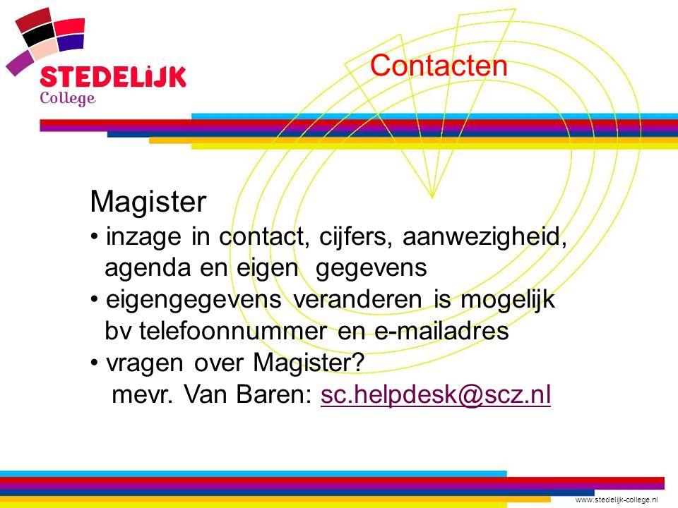 www.stedelijk-college.nl Contacten Magister inzage in contact, cijfers, aanwezigheid, agenda en eigen gegevens eigengegevens veranderen is mogelijk bv telefoonnummer en e-mailadres vragen over Magister.