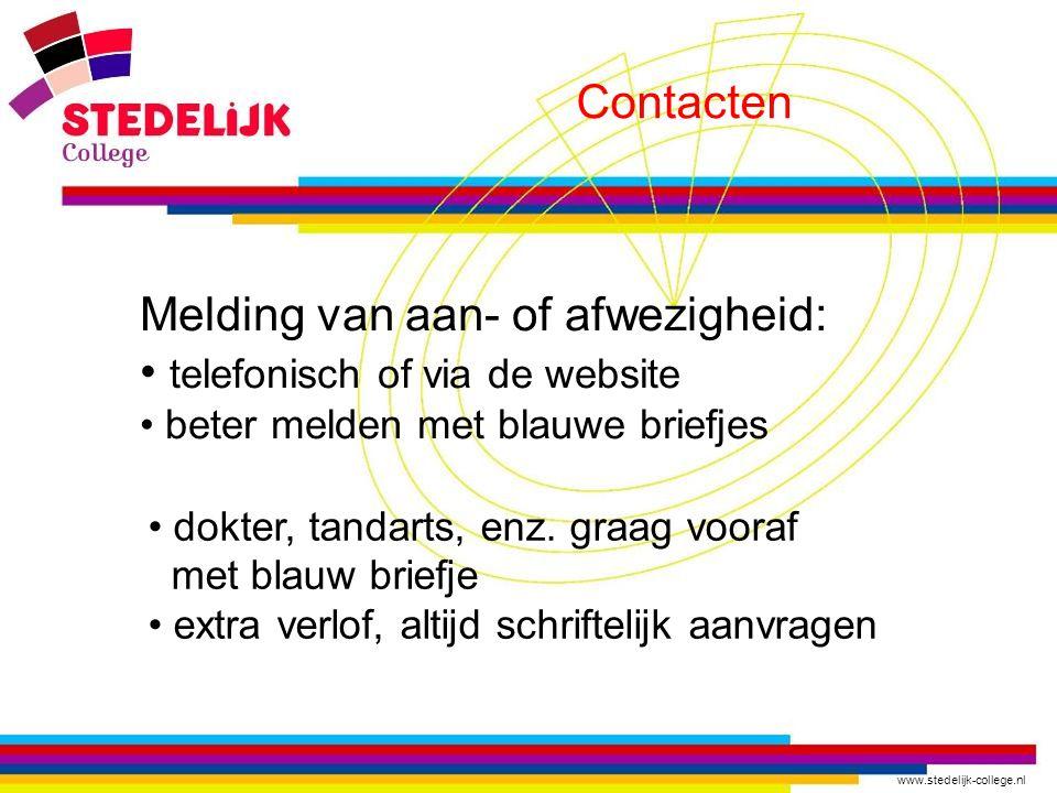 www.stedelijk-college.nl Contacten Melding van aan- of afwezigheid: telefonisch of via de website beter melden met blauwe briefjes dokter, tandarts, enz.