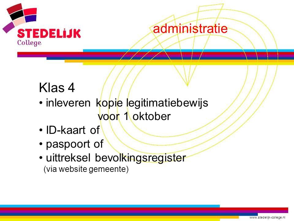 www.stedelijk-college.nl administratie Klas 4 inleveren kopie legitimatiebewijs voor 1 oktober ID-kaart of paspoort of uittreksel bevolkingsregister (via website gemeente)