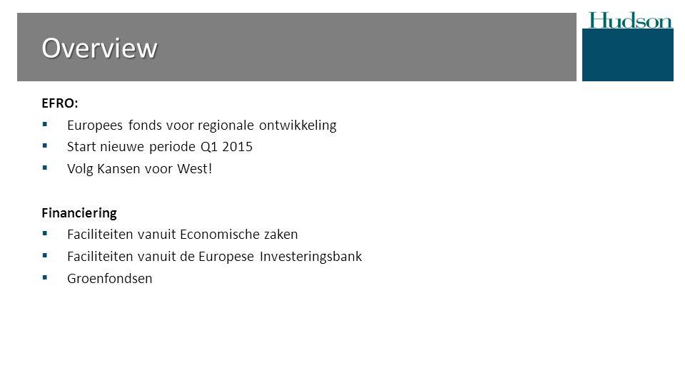 Overview EFRO:  Europees fonds voor regionale ontwikkeling  Start nieuwe periode Q1 2015  Volg Kansen voor West.