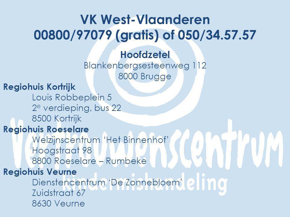 VK West-Vlaanderen 00800/97079 (gratis) of 050/34.57.57 Hoofdzetel Blankenbergsesteenweg 112 8000 Brugge Regiohuis Kortrijk Louis Robbeplein 5 2 e verdieping, bus 22 8500 Kortrijk Regiohuis Roeselare Welzijnscentrum 'Het Binnenhof' Hoogstraat 98 8800 Roeselare – Rumbeke Regiohuis Veurne Dienstencentrum 'De Zonnebloem' Zuidstraat 67 8630 Veurne
