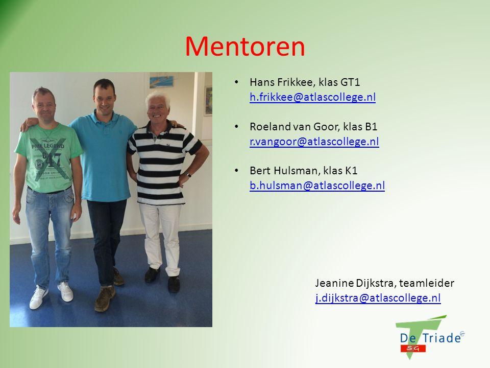 Mentoren Hans Frikkee, klas GT1 h.frikkee@atlascollege.nl h.frikkee@atlascollege.nl Roeland van Goor, klas B1 r.vangoor@atlascollege.nl r.vangoor@atlascollege.nl Bert Hulsman, klas K1 b.hulsman@atlascollege.nl b.hulsman@atlascollege.nl Jeanine Dijkstra, teamleider j.dijkstra@atlascollege.nl