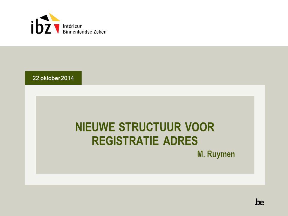 22 oktober 2014 NIEUWE STRUCTUUR VOOR REGISTRATIE ADRES M. Ruymen