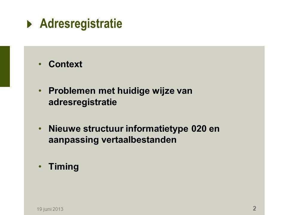 Adresregistratie Context Problemen met huidige wijze van adresregistratie Nieuwe structuur informatietype 020 en aanpassing vertaalbestanden Timing 19 juni 2013 2