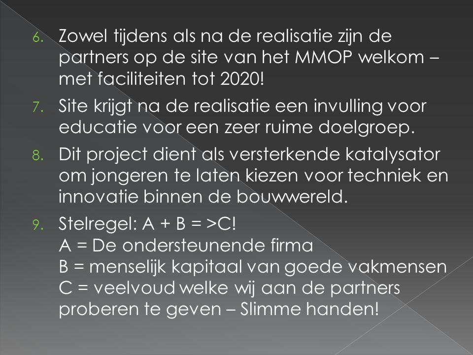6. Zowel tijdens als na de realisatie zijn de partners op de site van het MMOP welkom – met faciliteiten tot 2020! 7. Site krijgt na de realisatie een