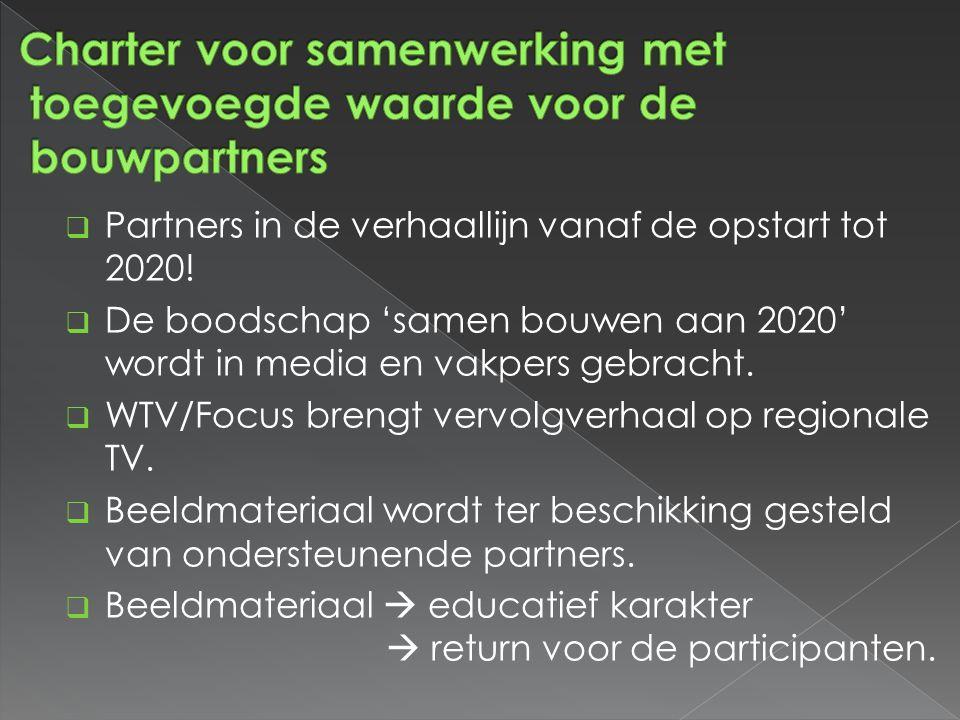  Partners in de verhaallijn vanaf de opstart tot 2020!  De boodschap 'samen bouwen aan 2020' wordt in media en vakpers gebracht.  WTV/Focus brengt