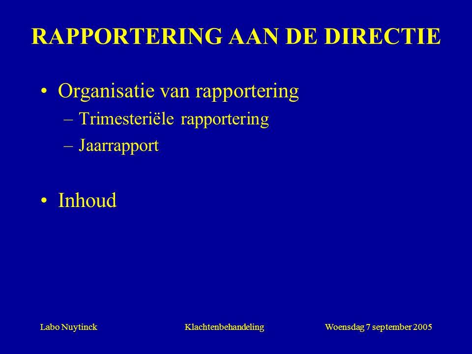 Labo NuytinckWoensdag 7 september 2005Klachtenbehandeling RAPPORTERING AAN DE DIRECTIE Organisatie van rapportering –Trimesteriële rapportering –Jaarr