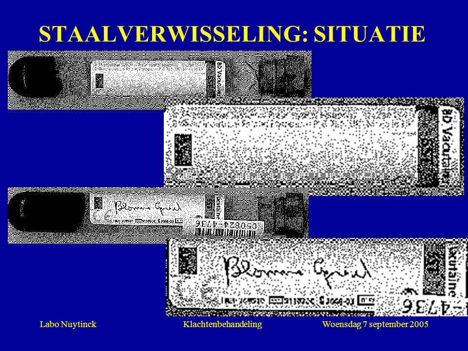 Labo NuytinckWoensdag 7 september 2005Klachtenbehandeling STAALVERWISSELING: SITUATIE