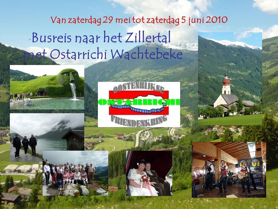 Van zaterdag 29 mei tot zaterdag 5 juni 2010 Busreis naar het Zillertal met Ostarrichi Wachtebeke