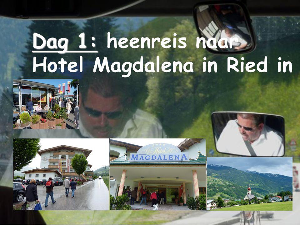 Dag 1: Dag 1: heenreis naar Hotel Magdalena in Ried in 't Zillertal