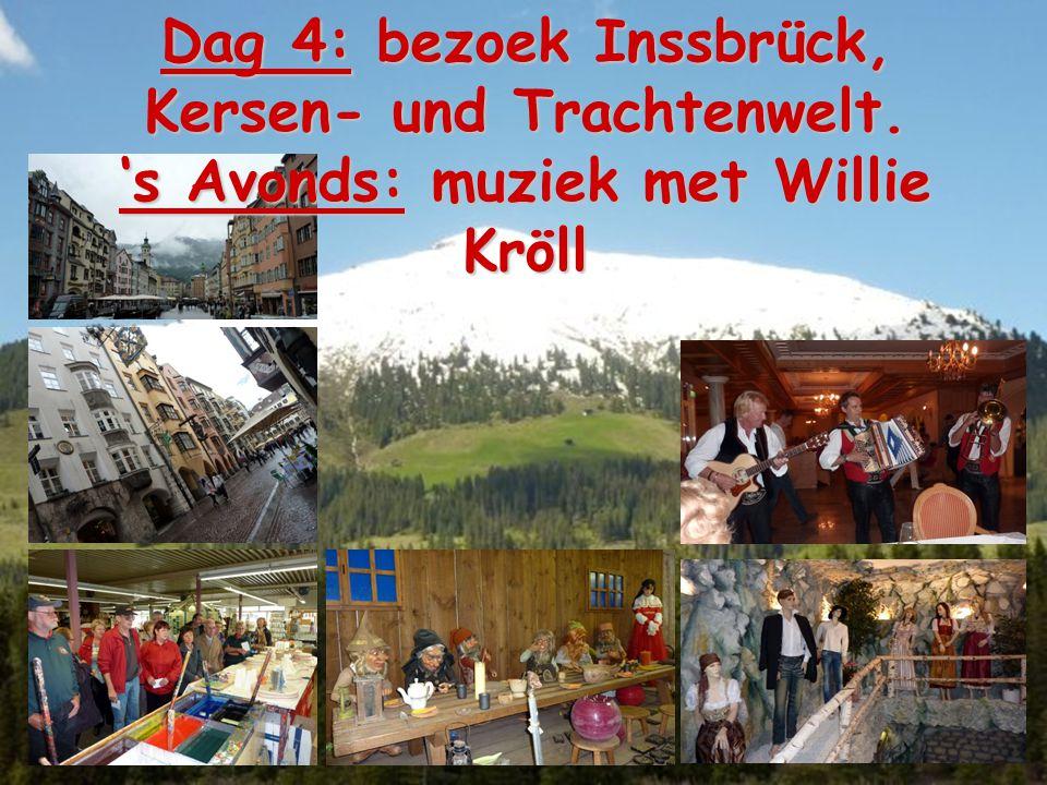 Dag 4: bezoek Inssbrück, Kersen- und Trachtenwelt. 's Avonds: muziek met Willie Kröll