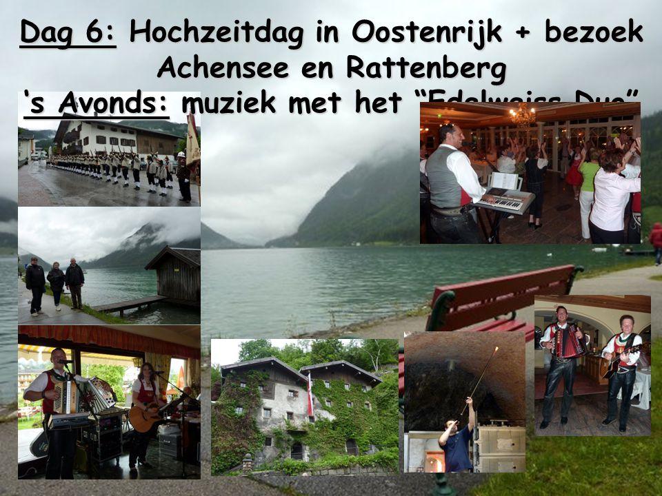 Dag 6: Hochzeitdag in Oostenrijk + bezoek Achensee en Rattenberg 's Avonds: muziek met het Edelweiss Duo