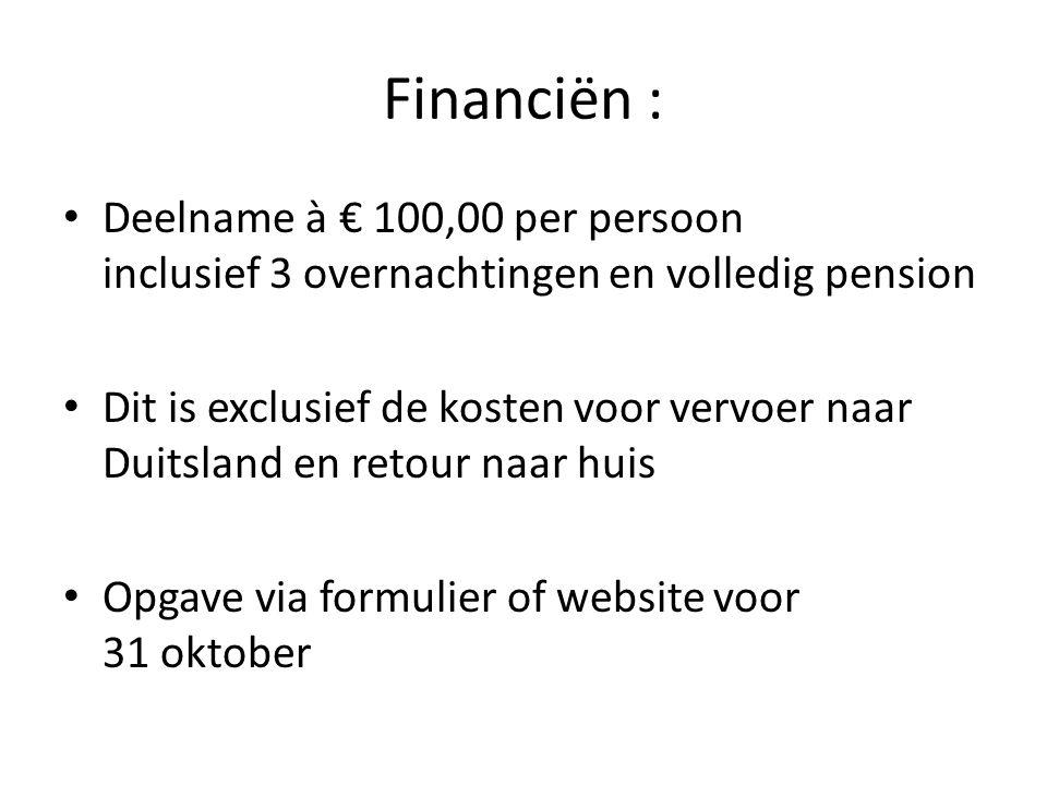 Financiën : Deelname à € 100,00 per persoon inclusief 3 overnachtingen en volledig pension Dit is exclusief de kosten voor vervoer naar Duitsland en r