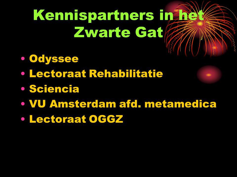 Kennispartners in het Zwarte Gat Odyssee Lectoraat Rehabilitatie Sciencia VU Amsterdam afd. metamedica Lectoraat OGGZ