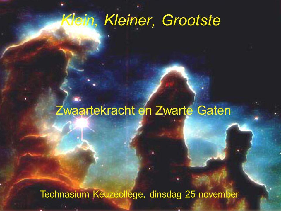 Klein, Kleiner, Grootste Technasium Keuzeollege, dinsdag 25 november Zwaartekracht en Zwarte Gaten