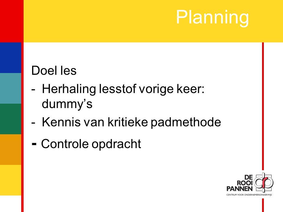 2 Doel les -Herhaling lesstof vorige keer: dummy's -Kennis van kritieke padmethode - Controle opdracht