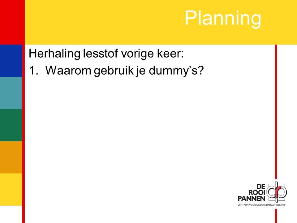3 Planning Herhaling lesstof vorige keer: 1.Waarom gebruik je dummy's