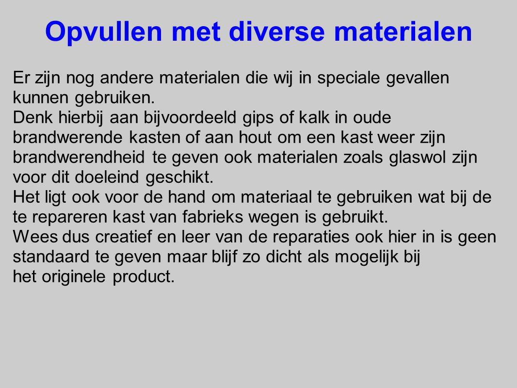 Opvullen met diverse materialen Er zijn nog andere materialen die wij in speciale gevallen kunnen gebruiken.