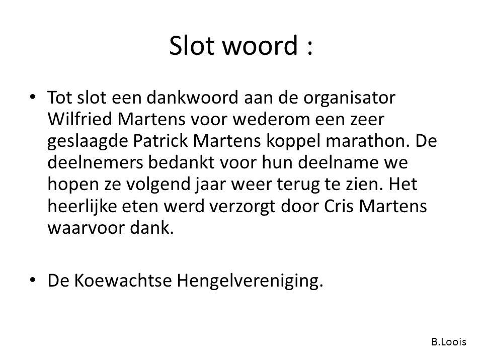 Slot woord : Tot slot een dankwoord aan de organisator Wilfried Martens voor wederom een zeer geslaagde Patrick Martens koppel marathon. De deelnemers