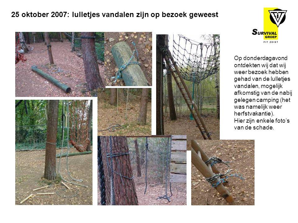 25 oktober 2007: lulletjes vandalen zijn op bezoek geweest Op donderdagavond ontdekten wij dat wij weer bezoek hebben gehad van de lulletjes vandalen, mogelijk afkomstig van de nabij gelegen camping (het was namelijk weer herfstvakantie).