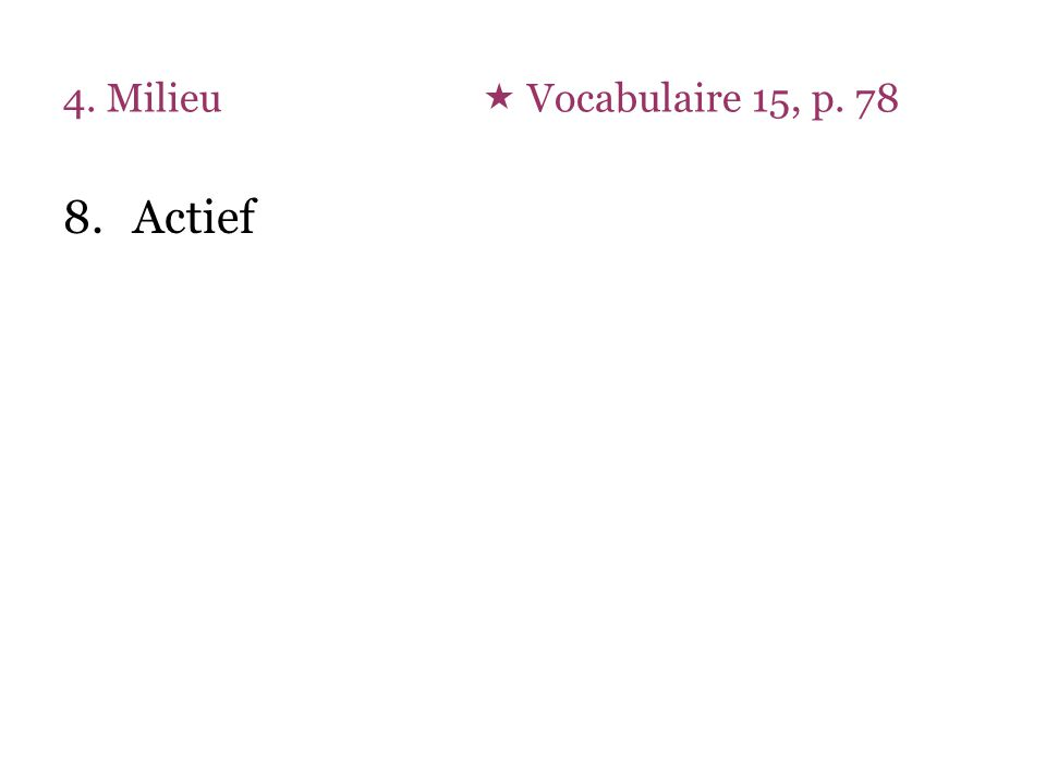 4. Milieu  Vocabulaire 15, p. 78 8.Actief