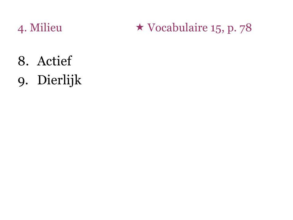4. Milieu  Vocabulaire 15, p. 78 8.Actief 9.Dierlijk