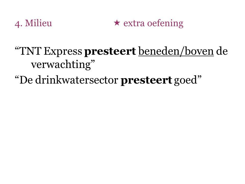 """4. Milieu  extra oefening """"TNT Express presteert beneden/boven de verwachting"""" """"De drinkwatersector presteert goed"""""""