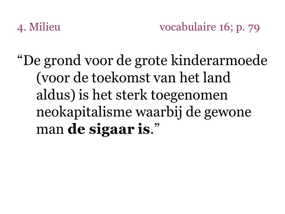 """4. Milieuvocabulaire 16; p. 79 """"De grond voor de grote kinderarmoede (voor de toekomst van het land aldus) is het sterk toegenomen neokapitalisme waar"""