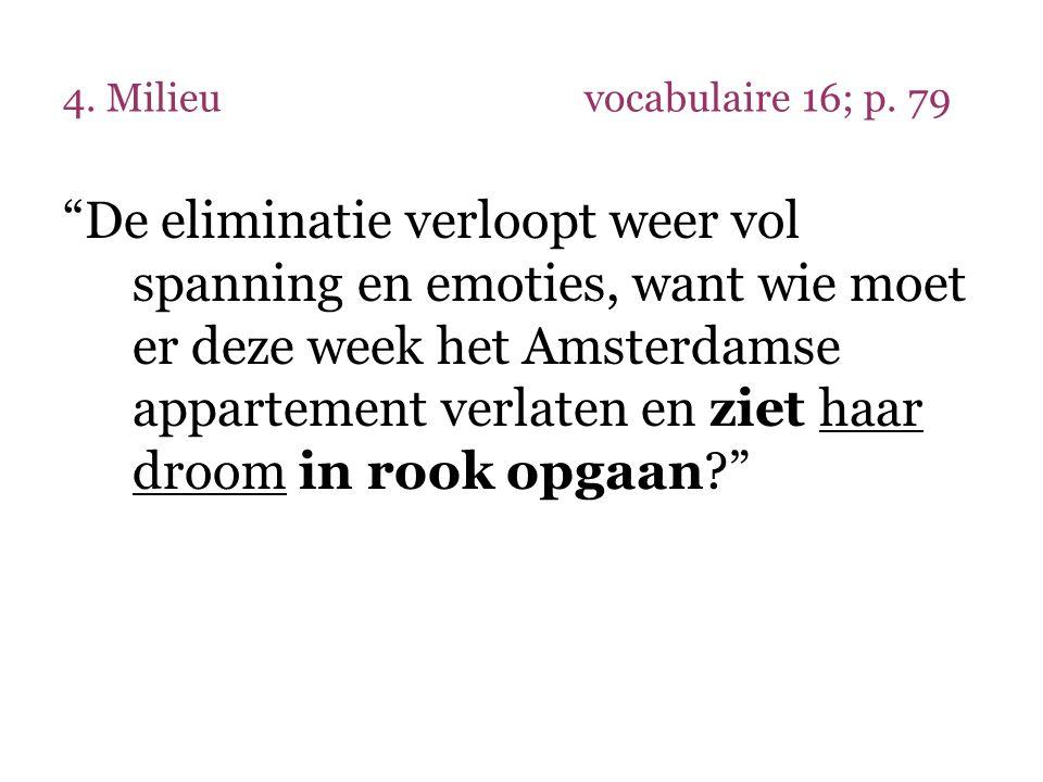 """4. Milieuvocabulaire 16; p. 79 """"De eliminatie verloopt weer vol spanning en emoties, want wie moet er deze week het Amsterdamse appartement verlaten e"""
