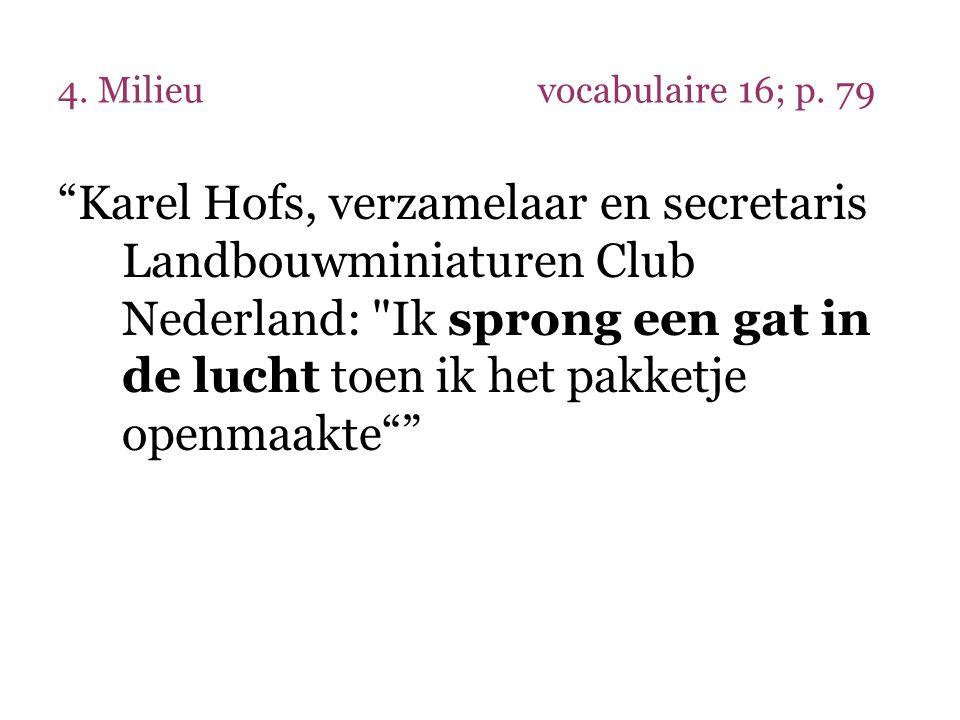 """4. Milieuvocabulaire 16; p. 79 """"Karel Hofs, verzamelaar en secretaris Landbouwminiaturen Club Nederland:"""