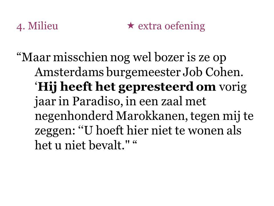"""4. Milieu  extra oefening """"Maar misschien nog wel bozer is ze op Amsterdams burgemeester Job Cohen. 'Hij heeft het gepresteerd om vorig jaar in Parad"""