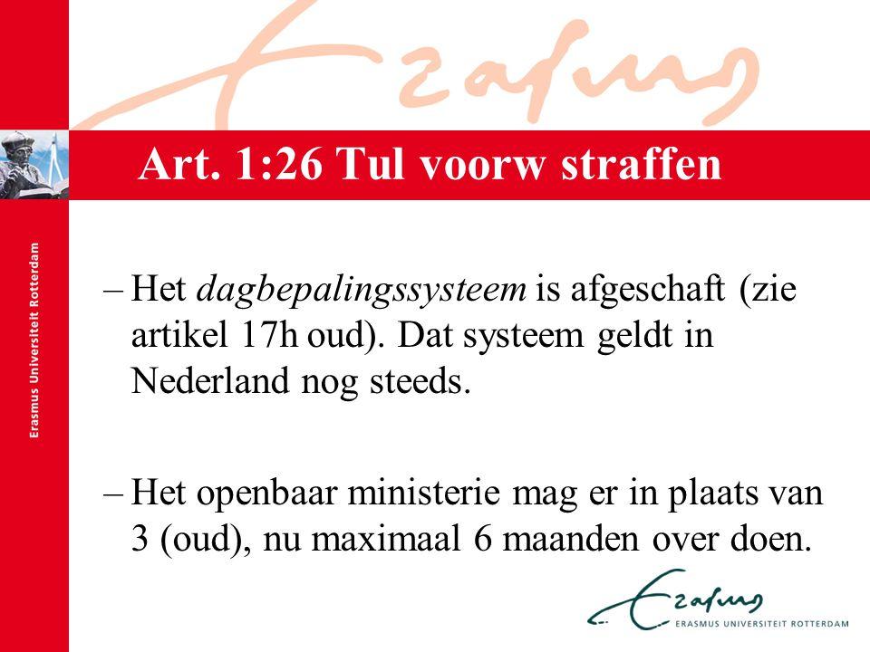 Art. 1:26 Tul voorw straffen –Het dagbepalingssysteem is afgeschaft (zie artikel 17h oud). Dat systeem geldt in Nederland nog steeds. –Het openbaar mi
