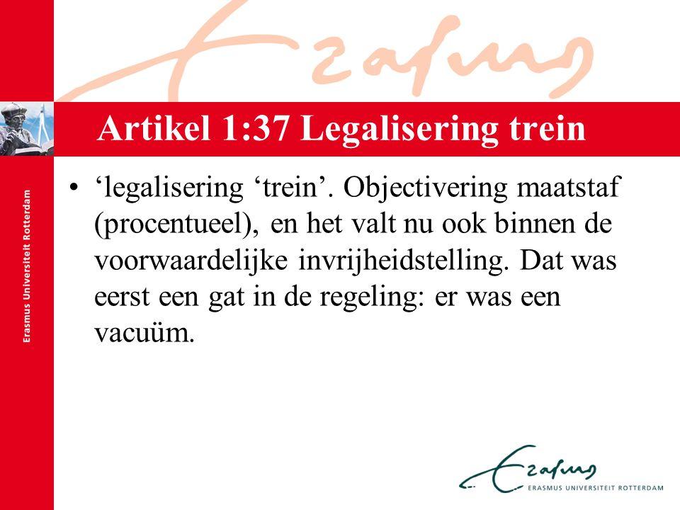 Artikel 1:37 Legalisering trein 'legalisering 'trein'. Objectivering maatstaf (procentueel), en het valt nu ook binnen de voorwaardelijke invrijheidst
