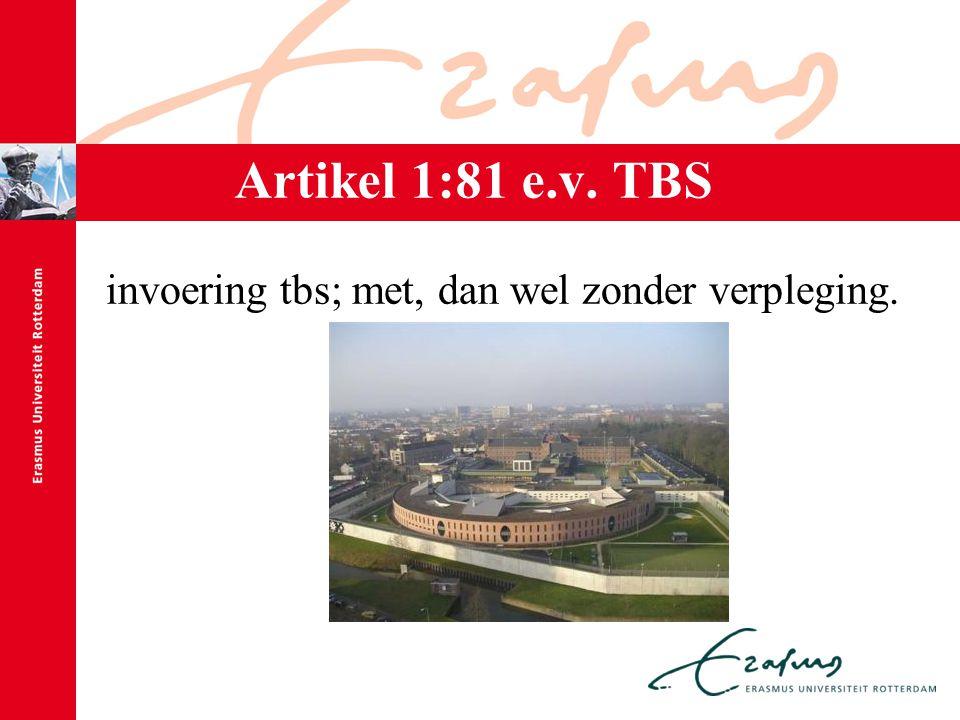 Artikel 1:81 e.v. TBS invoering tbs; met, dan wel zonder verpleging.