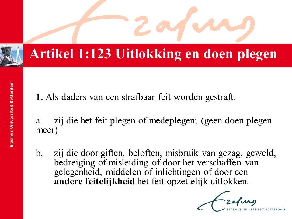 Artikel 1:123 Uitlokking en doen plegen 1. Als daders van een strafbaar feit worden gestraft: a.zij die het feit plegen of medeplegen; (geen doen pleg