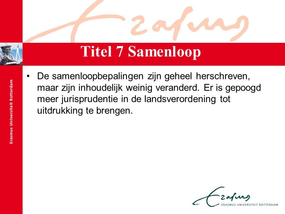 Titel 7 Samenloop De samenloopbepalingen zijn geheel herschreven, maar zijn inhoudelijk weinig veranderd. Er is gepoogd meer jurisprudentie in de land