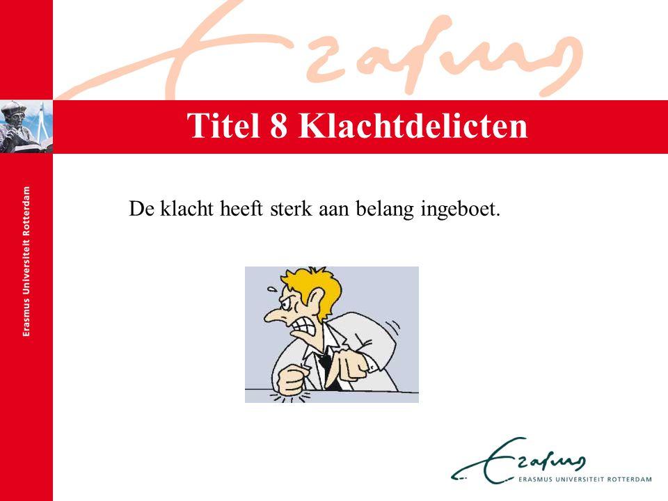 Titel 8 Klachtdelicten De klacht heeft sterk aan belang ingeboet.