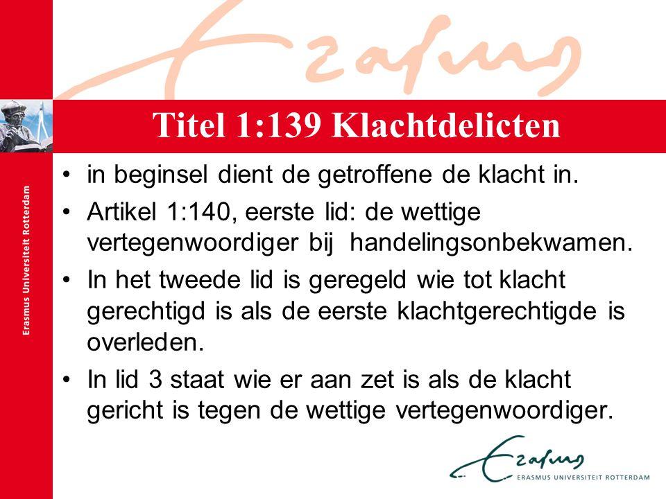 Titel 1:139 Klachtdelicten in beginsel dient de getroffene de klacht in. Artikel 1:140, eerste lid: de wettige vertegenwoordiger bij handelingsonbekwa