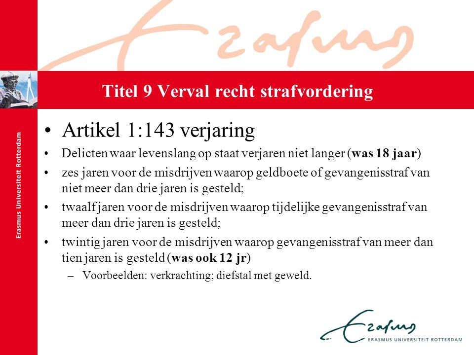 Titel 9 Verval recht strafvordering Artikel 1:143 verjaring Delicten waar levenslang op staat verjaren niet langer (was 18 jaar) zes jaren voor de mis