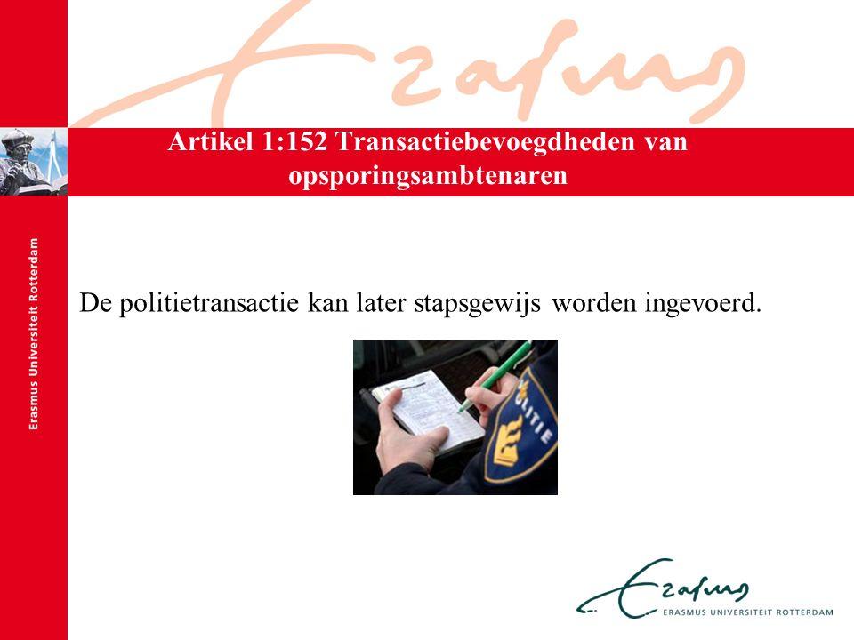 Artikel 1:152 Transactiebevoegdheden van opsporingsambtenaren De politietransactie kan later stapsgewijs worden ingevoerd.