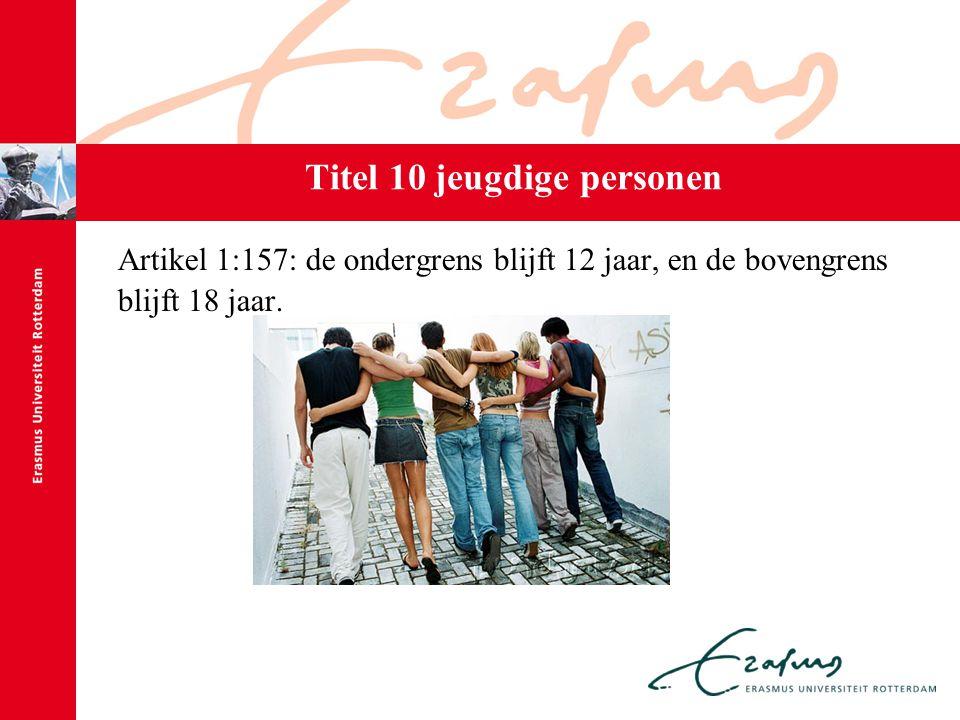 Titel 10 jeugdige personen Artikel 1:157: de ondergrens blijft 12 jaar, en de bovengrens blijft 18 jaar.