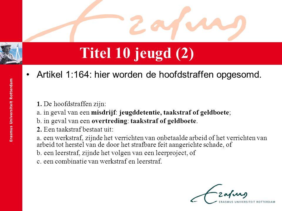 Artikel 1:164: hier worden de hoofdstraffen opgesomd. 1. De hoofdstraffen zijn: a. in geval van een misdrijf: jeugddetentie, taakstraf of geldboete; b
